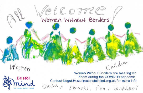 """A poster showing a painting of women holding hands, titled """"All Welcome! Women Without Borders"""". Handwritten on the poster are the words """"women, children, skills, snacks, fun, laughter!"""". The poster says that Women Without Borders are meeting via Zoom, and gives a contact email: Negat.Hussein@bristolmind.org.uk."""